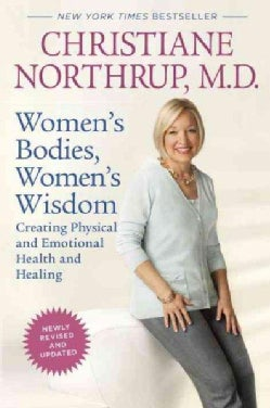 Women's Bodies, Women's Wisdom: Creating Physical and Emotional Health and Healing (Paperback)