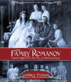The Family Romanov: Murder, Rebellion, & the Fall of Imperial Russia (CD-Audio)