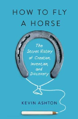 How to Fly a Horse: The Secret History of Creation, Invention, and Discovery (CD-Audio)