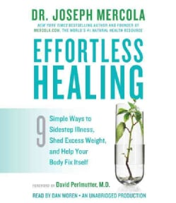 Effortless Healing: 9 Simple Ways to Sidestep Illness, Shed Excess Weight, and Help Your Body Fix Itself (CD-Audio)