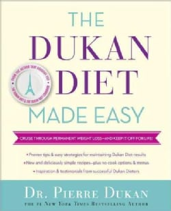 The Dukan Diet Made Easy: Cruise Through Permanent Weight Loss - and Keep It Off for Life! (Hardcover)