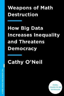 Weapons of Math Destruction: How Big Data Increases Inequality and Threatens Democracy (Hardcover)