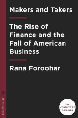 Makers and Takers: The Rise of Finance and the Fall of American Business (Hardcover)