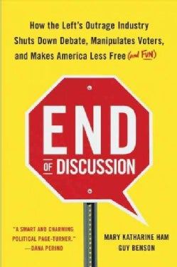 End of Discussion: How the Left's Outrage Industry Shuts Down Debate, Manipulates Voters, and Makes America Less ... (Paperback)