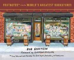 Footnotes from the World's Greatest Bookstores: True Tales and Lost Moments from Book Buyers, Booksellers, and Bo... (Hardcover)