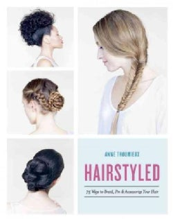 Hairstyled: 75 Ways to Braid, Pin & Accessorize Your Hair (Paperback)