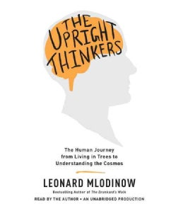 The Upright Thinkers: The Human Journey from Living in Trees to Understanding the Cosmos (CD-Audio)