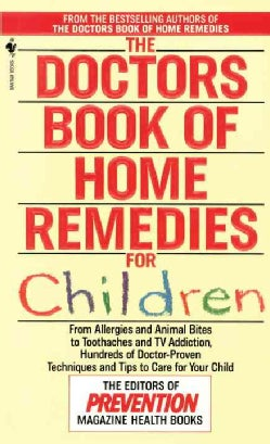 The Doctors Book of Home Remedies for Children: From Allergies and Animal Bites to Toothaches and TV Addiction, H... (Paperback)