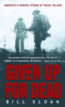 Given Up for Dead: America's Heroic Stand at Wake Island (Paperback)