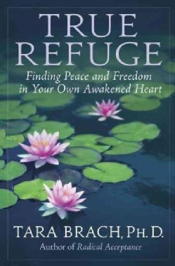 True Refuge: Finding Peace and Freedom in Your Own Awakened Heart (Hardcover)