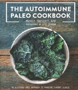 The Autoimmune Paleo Cookbook: An Allergen-Free Approach to Managing Chronic Illness (Hardcover)