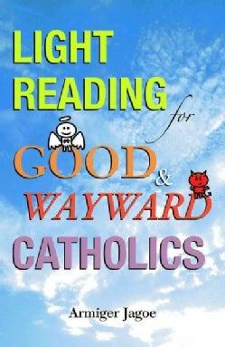 Light Reading for Good & Wayward Catholics (Paperback)