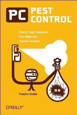 PC Pest Control: Protect Your Computers From Malicious Internet Invaders (Paperback)