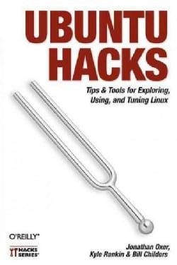 Ubuntu Hacks: Tips & Tools for Exploring, Using, And Tuning Linux (Paperback)