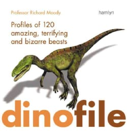 Dinofile: Profiles of 120 Amazing, Terrifying And Bizarre Beasts (Paperback)