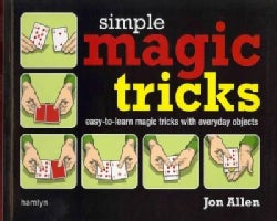 Simple Magic Tricks: Easy-to Learn Magic Tricks With Everyday Objects (Paperback)