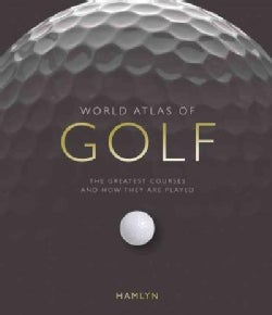 World Atlas of Golf: The Greatest Courses and How They Are Played (Hardcover)