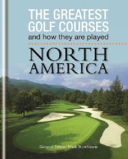 The Greatest Golf Courses and How They Are Played: North America (Hardcover)