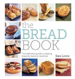 The Bread Book: The Definitive Guide to Making Bread by Hand or Machine (Paperback)