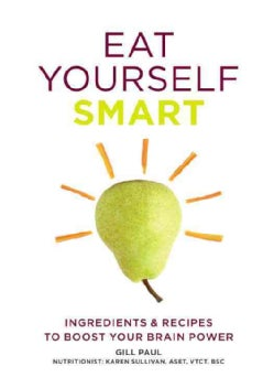 Eat Yourself Smart: Ingredients & Recipes to Boost Your Brain Power (Paperback)