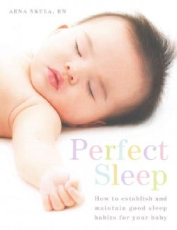 Perfect Sleep: How to establish and maintain good sleep habits for your baby (Paperback)