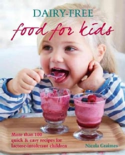 Dairy-Free Food for Kids: More Than 100 Quick & Easy Recipes for Lactose-intolerant Children (Paperback)