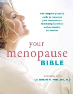 Your Menopause Bible: The Complete Practical Guide to Managing Your Menopause - Minimizing Its Effects and Maximi... (Paperback)