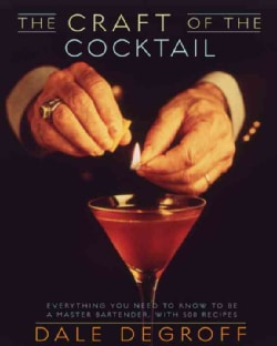 The Craft of the Cocktail: Everything You Need to Know to Be a Master Bartender, With 500 Recipes (Hardcover)