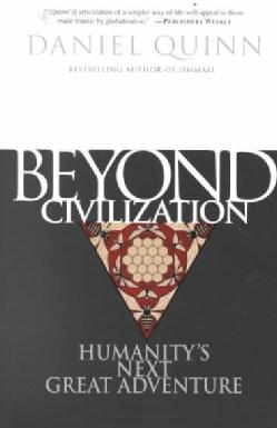 Beyond Civilization: Humanity's Next Great Adventure (Paperback)