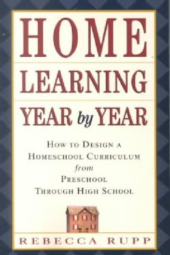 Home Learning Year by Year: How to Design a Homeschool Curriculum from Preschool Through High School (Paperback)