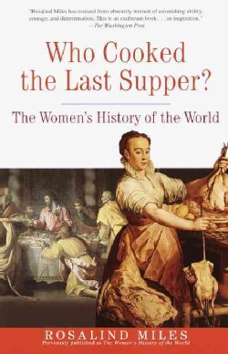 Who Cooked the Last Supper: The Women's History of the World (Paperback)