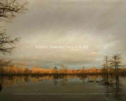 First Shooting Light: A Photographic Journal Reveals the Legacy and Lure of Hunting Clubs in the Mississippi Flyway (Hardcover)