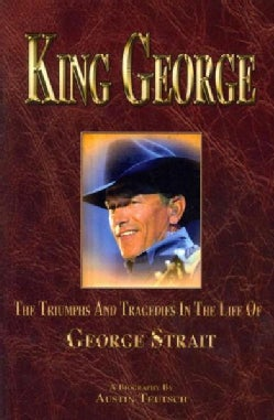 King George: The Triumphs and Tragedies in the Life of George Strait: the King of Country Music (Paperback)