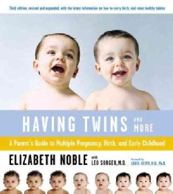 Having Twins -- And More: A Parent's Guide to Multiple Pregnancy, Birth, and Early Childhood (Paperback)