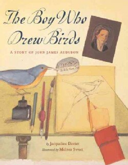 The Boy Who Drew Birds: A Story of John James Audubon (Hardcover)