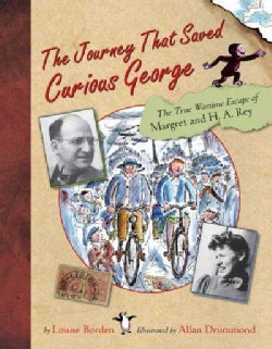 The Journey That Saved Curious George: The True Wartime Escape of Margret and H.a. Rey (Hardcover)