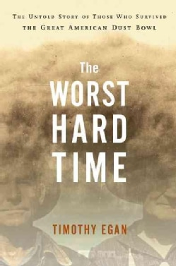 The Worst Hard Time: The Untold Story of Those Who Survived the Great American Dust Bowl (Hardcover)