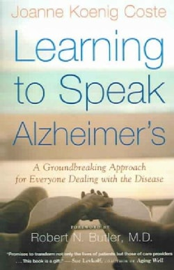 Learning to Speak Alzheimer's: A Groundbreaking Approach for Everyone Dealing with the Disease (Paperback)
