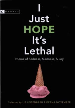I Just Hope It's Lethal: Poems Of Sadness, Madness, And Joy (Paperback)