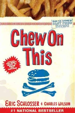 Chew On This: Everything You Don't Want to Know About Fast Food (Paperback)