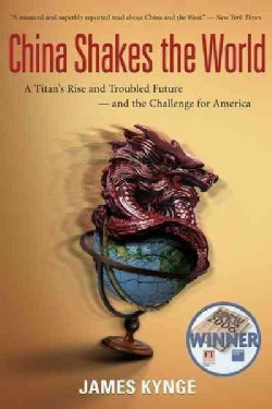 China Shakes the World: A Titan's Rise and Troubled Future-and the Challenge for America (Paperback)