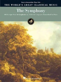 The Symphony: The World's Reat Classical Music : 60 Excerpts from 46 Symphonies by 12 Great Composers, Transcribe... (Paperback)