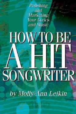 How to Be a Hit Songwriter: Polishing and Marketing Your Lyrics and Music (Paperback)