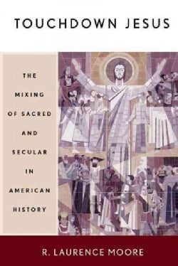 Touchdown Jesus: The Mixing of Sacred and Secular in American History (Paperback)