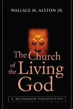 The Church of the Living God: A Reformed Perspective (Paperback)