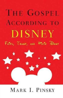 The Gospel According to Disney: Faith, Trust, and Pixie Dust (Paperback)