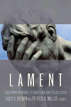 Lament: Reclaiming Practices In Pulpit, Pew, And Public Square (Paperback)
