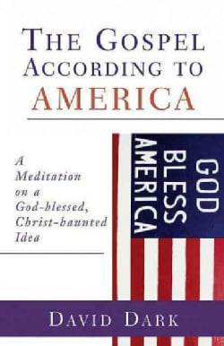 The Gospel According To America: A Meditation On A God-Blessed, Christ-Haunted Idea (Paperback)