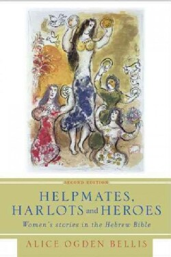 Helpmates, Harlots, and Heroes: Women's Stories in the Hebrew Bible (Paperback)
