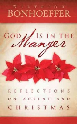 God Is in the Manger: Reflections on Advent and Christmas (Hardcover)